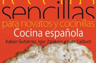 Recetas sencillas para novatos y cocinillas. Cocina española. (Xabier Gutiérrez)